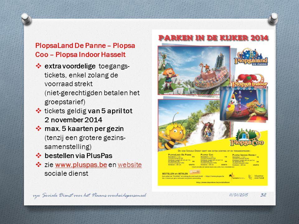 11/01/2015 vzw Sociale Dienst voor het Vlaams overheidspersoneel32 PlopsaLand De Panne – Plopsa Coo – Plopsa Indoor Hasselt  extra voordelige toegang