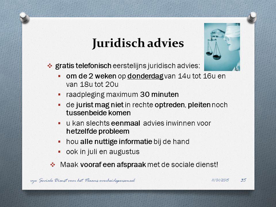 Juridisch advies  gratis telefonisch eerstelijns juridisch advies:  om de 2 weken op donderdag van 14u tot 16u en van 18u tot 20u  raadpleging maxi