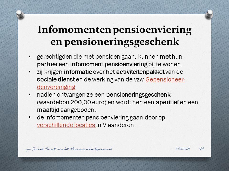Infomomenten pensioenviering en pensioneringsgeschenk 11/01/2015 vzw Sociale Dienst voor het Vlaams overheidspersoneel40 gerechtigden die met pensioen
