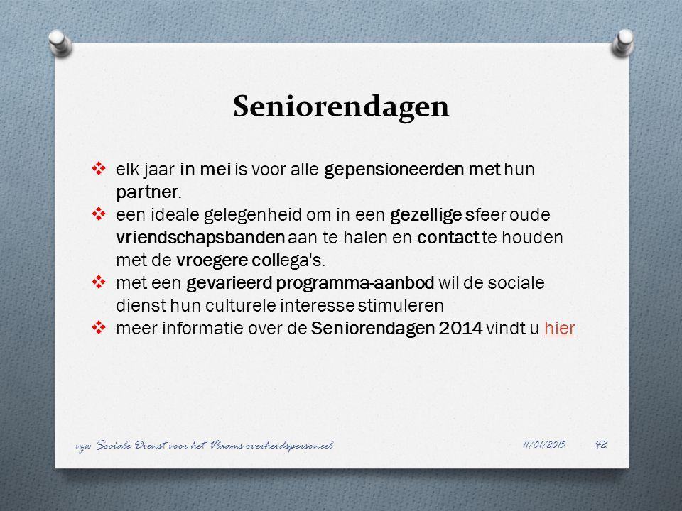 Seniorendagen 11/01/2015 vzw Sociale Dienst voor het Vlaams overheidspersoneel42  elk jaar in mei is voor alle gepensioneerden met hun partner.  een