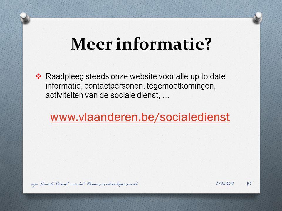 Meer informatie? 11/01/2015 vzw Sociale Dienst voor het Vlaams overheidspersoneel45  Raadpleeg steeds onze website voor alle up to date informatie, c