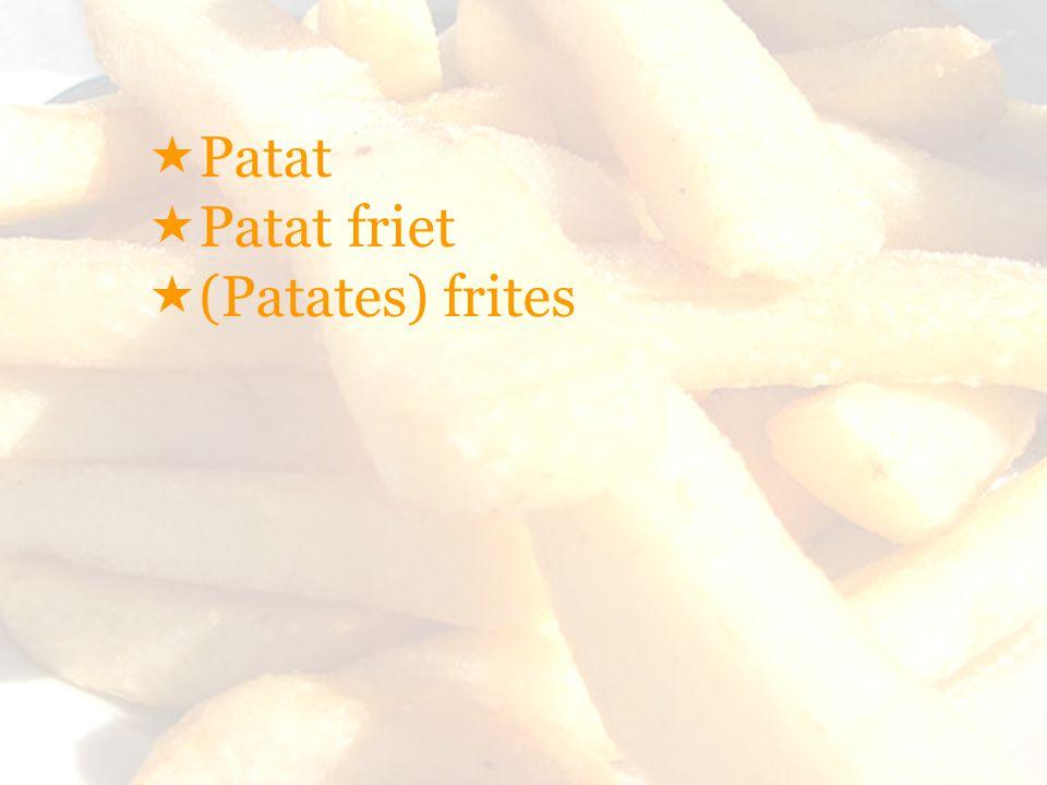  Patat  Patat friet  (Patates) frites