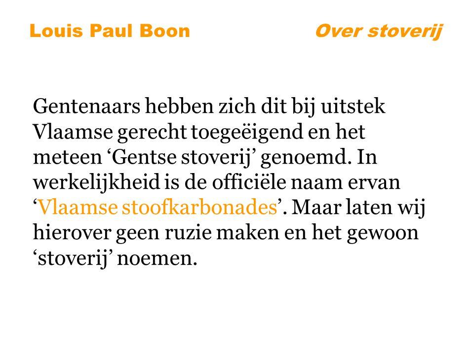 Gentenaars hebben zich dit bij uitstek Vlaamse gerecht toegeëigend en het meteen 'Gentse stoverij' genoemd.