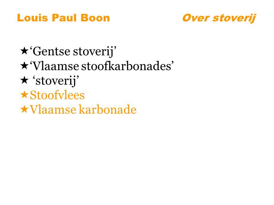  'Gentse stoverij'  'Vlaamse stoofkarbonades'  'stoverij'  Stoofvlees  Vlaamse karbonade Louis Paul BoonOver stoverij