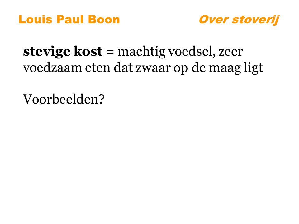 Louis Paul BoonOver stoverij stevige kost = machtig voedsel, zeer voedzaam eten dat zwaar op de maag ligt Voorbeelden