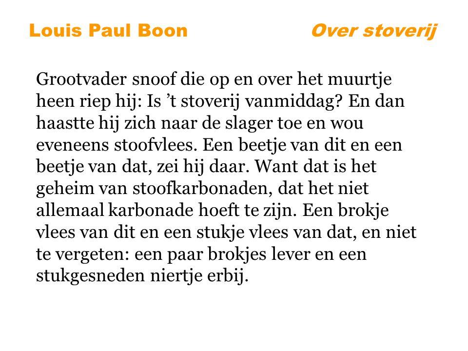 Louis Paul BoonOver stoverij Grootvader snoof die op en over het muurtje heen riep hij: Is 't stoverij vanmiddag.