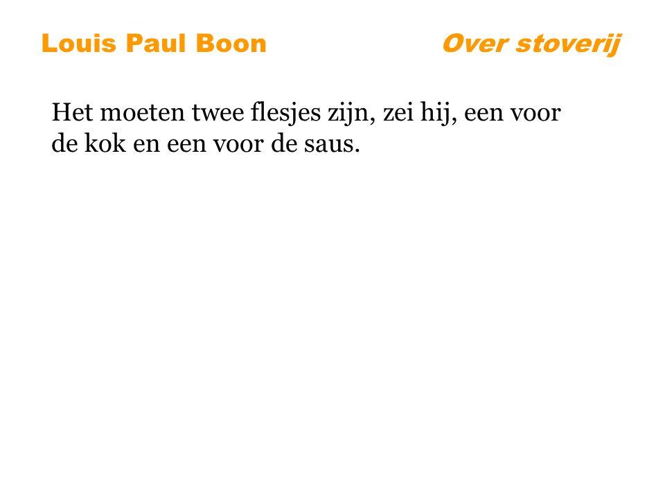 Louis Paul BoonOver stoverij Het moeten twee flesjes zijn, zei hij, een voor de kok en een voor de saus.