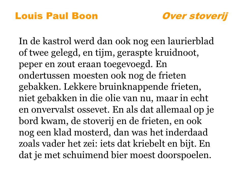 Louis Paul BoonOver stoverij In de kastrol werd dan ook nog een laurierblad of twee gelegd, en tijm, geraspte kruidnoot, peper en zout eraan toegevoegd.