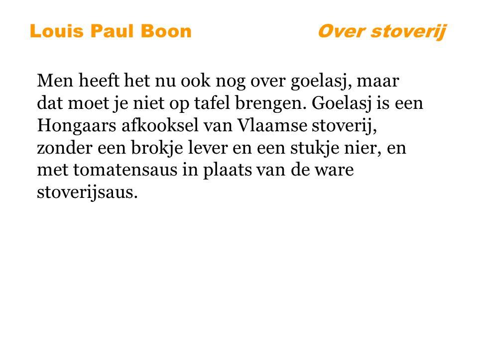 Louis Paul BoonOver stoverij Men heeft het nu ook nog over goelasj, maar dat moet je niet op tafel brengen.