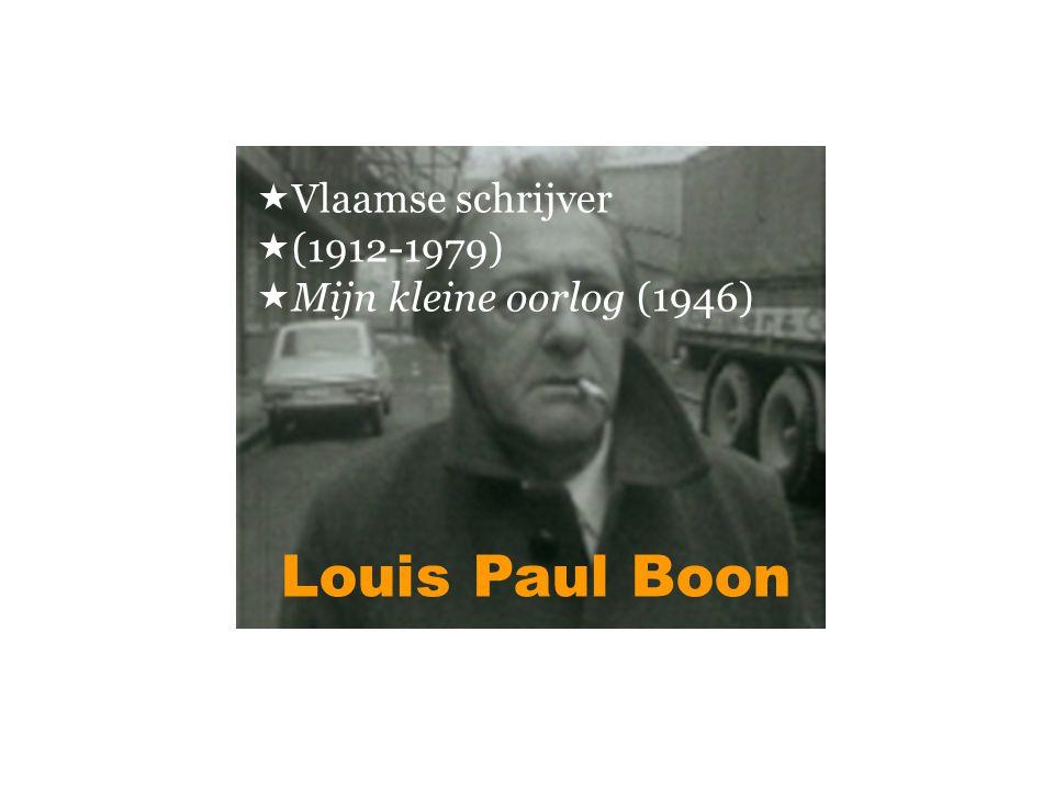 Louis Paul Boon  Vlaamse schrijver  (1912-1979)  Mijn kleine oorlog (1946)