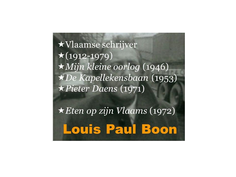 Louis Paul Boon  Vlaamse schrijver  (1912-1979)  Mijn kleine oorlog (1946)  De Kapellekensbaan (1953)  Pieter Daens (1971)  Eten op zijn Vlaams (1972)