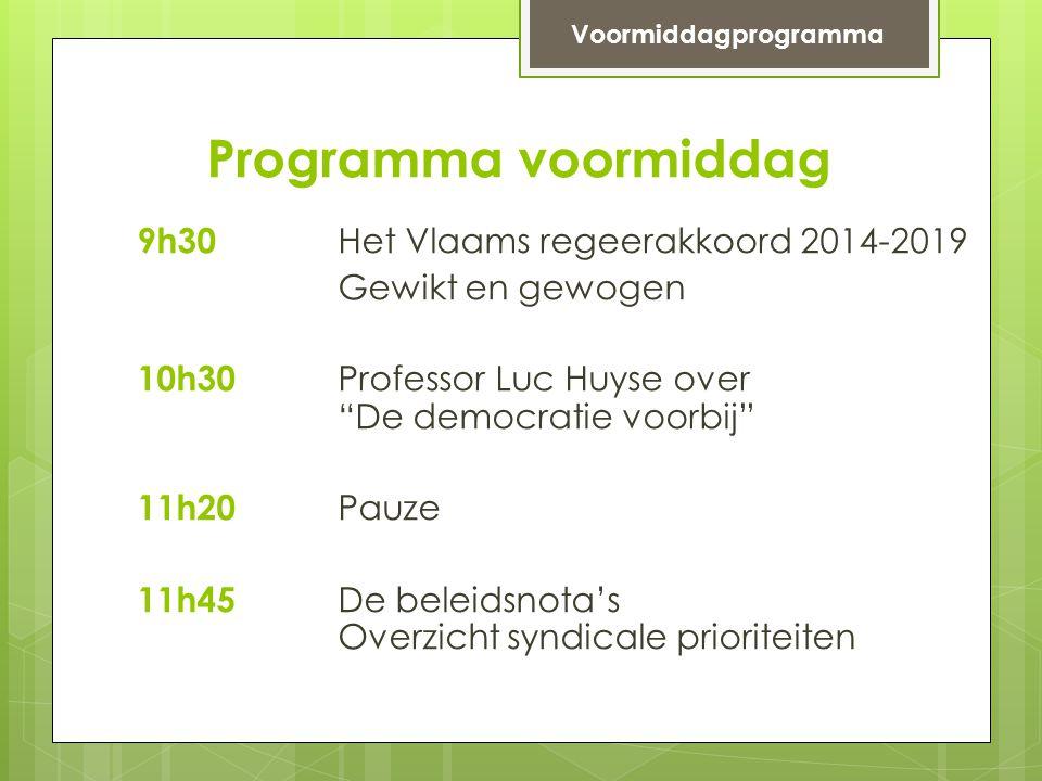 """Programma voormiddag 9h30 Het Vlaams regeerakkoord 2014-2019 Gewikt en gewogen 10h30 Professor Luc Huyse over """"De democratie voorbij"""" 11h20 Pauze 11h4"""