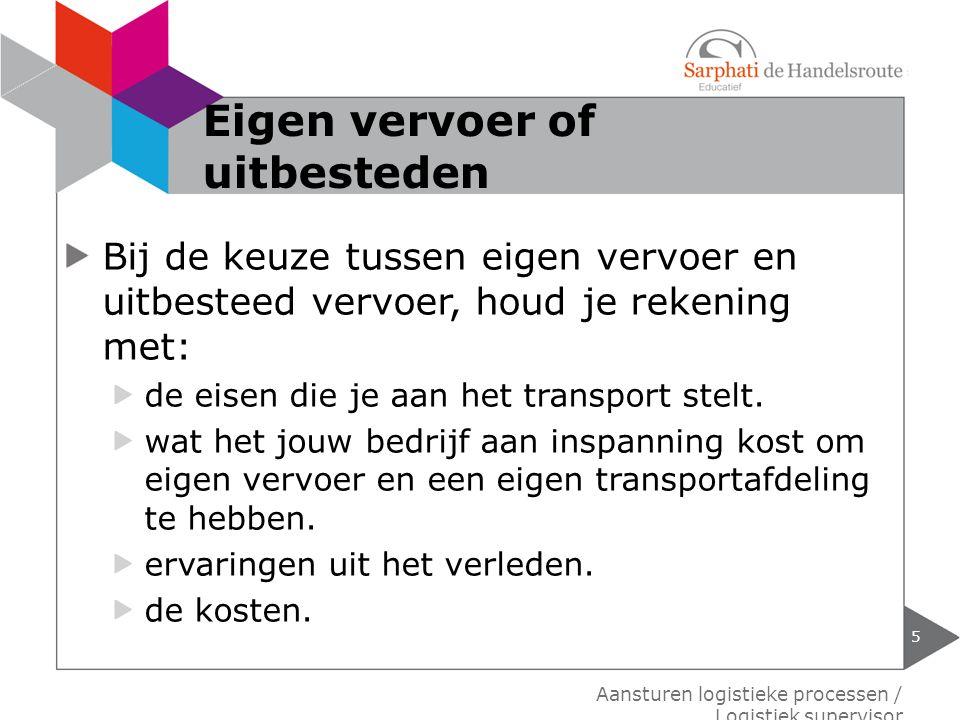Bij de keuze tussen eigen vervoer en uitbesteed vervoer, houd je rekening met: de eisen die je aan het transport stelt. wat het jouw bedrijf aan inspa
