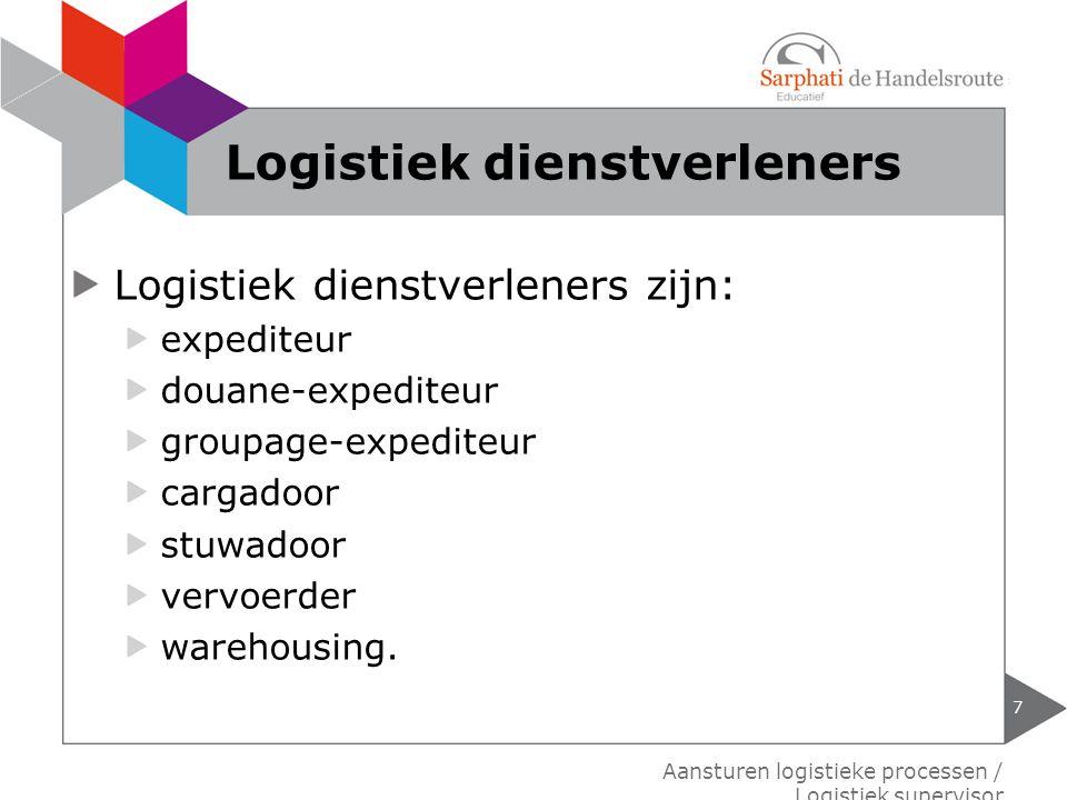 Logistiek dienstverleners zijn: expediteur douane-expediteur groupage-expediteur cargadoor stuwadoor vervoerder warehousing. 7 Aansturen logistieke pr