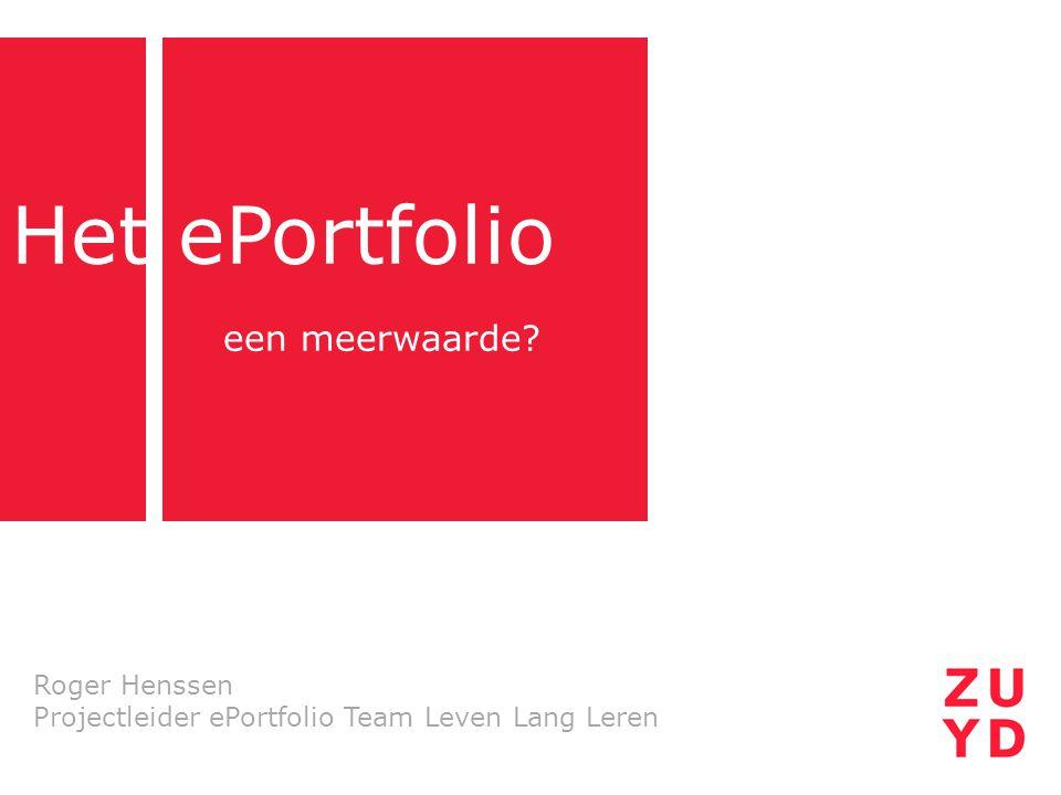 Het ePortfolio een meerwaarde? Roger Henssen Projectleider ePortfolio Team Leven Lang Leren