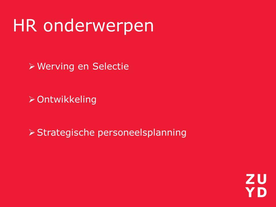 HR onderwerpen  Werving en Selectie  Ontwikkeling  Strategische personeelsplanning