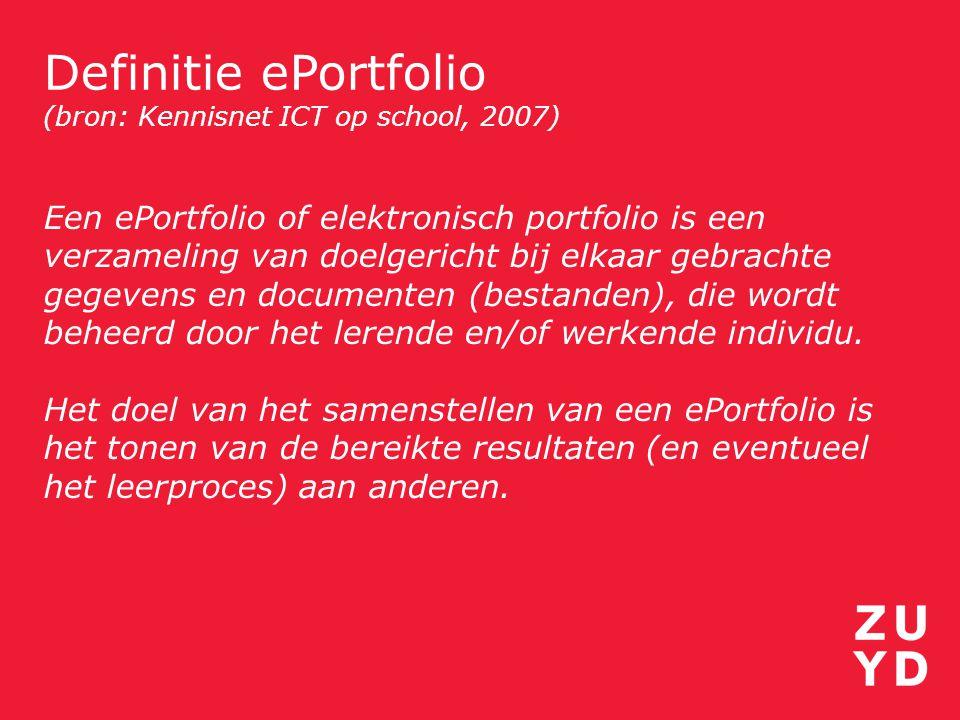 Definitie ePortfolio (bron: Kennisnet ICT op school, 2007) Een ePortfolio of elektronisch portfolio is een verzameling van doelgericht bij elkaar gebr