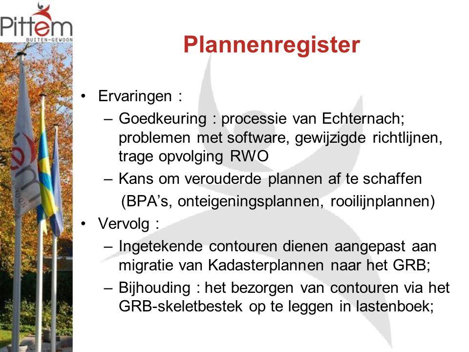 Plannenregister Ervaringen : –Goedkeuring : processie van Echternach; problemen met software, gewijzigde richtlijnen, trage opvolging RWO –Kans om verouderde plannen af te schaffen (BPA's, onteigeningsplannen, rooilijnplannen) Vervolg : –Ingetekende contouren dienen aangepast aan migratie van Kadasterplannen naar het GRB; –Bijhouding : het bezorgen van contouren via het GRB-skeletbestek op te leggen in lastenboek;