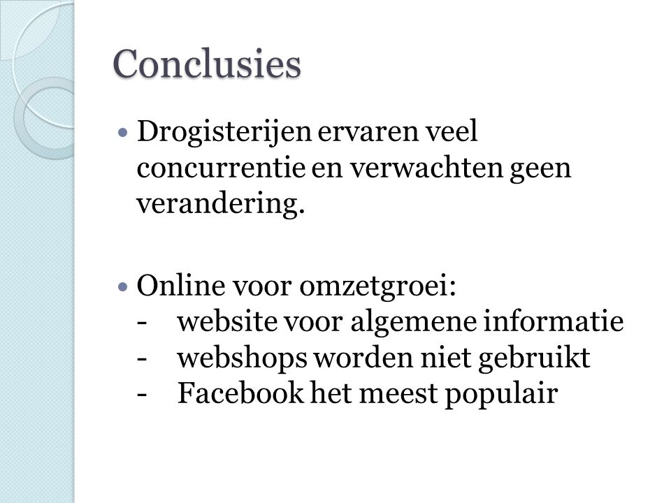 Conclusies Drogisterijen ervaren veel concurrentie en verwachten geen verandering. Online voor omzetgroei: -website voor algemene informatie - webshop