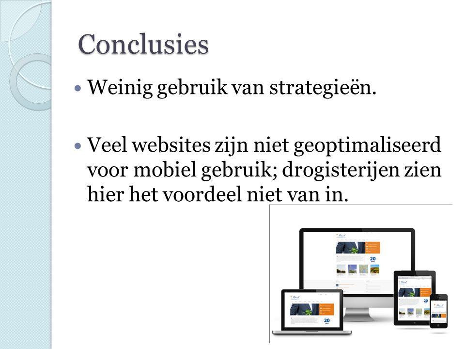 Conclusies Weinig gebruik van strategieën. Veel websites zijn niet geoptimaliseerd voor mobiel gebruik; drogisterijen zien hier het voordeel niet van