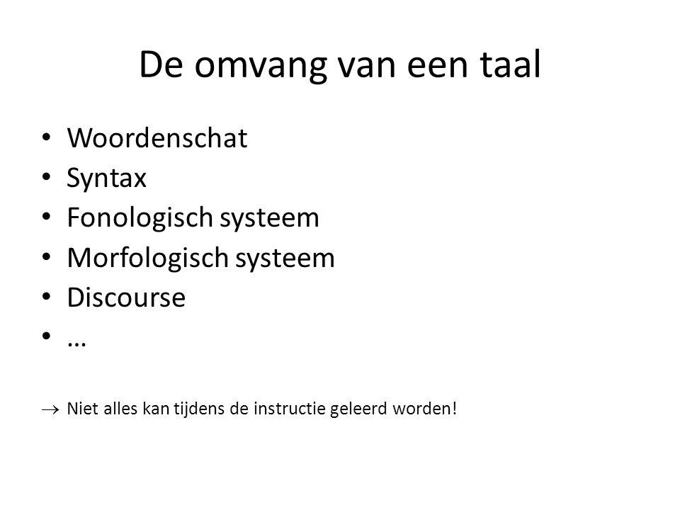 De omvang van een taal Woordenschat Syntax Fonologisch systeem Morfologisch systeem Discourse …  Niet alles kan tijdens de instructie geleerd worden!