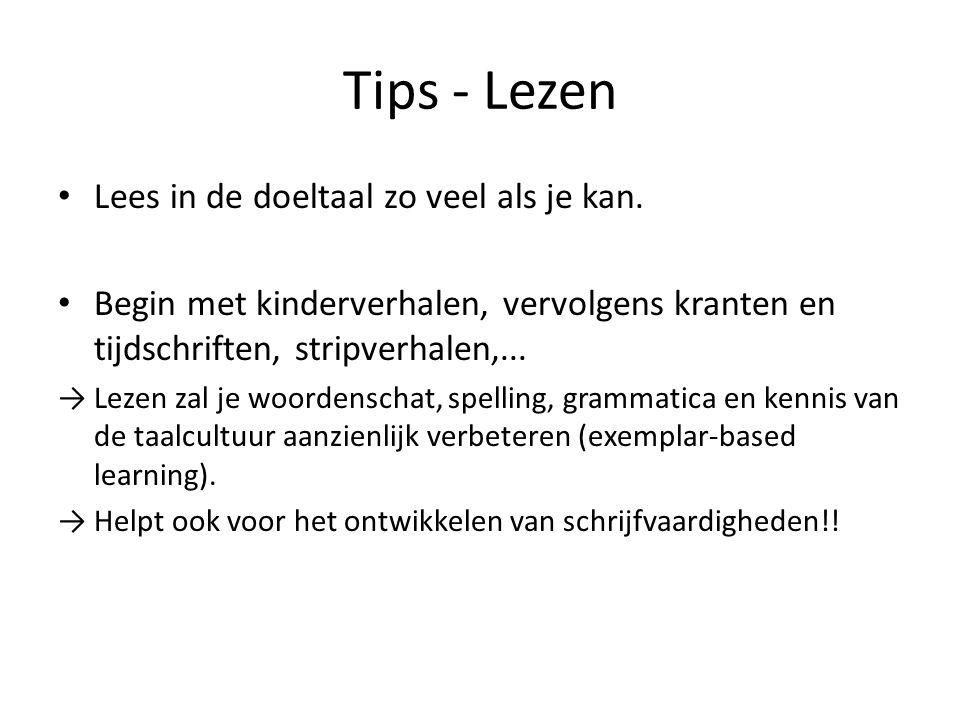 Tips - Lezen Lees in de doeltaal zo veel als je kan. Begin met kinderverhalen, vervolgens kranten en tijdschriften, stripverhalen,... → Lezen zal je w
