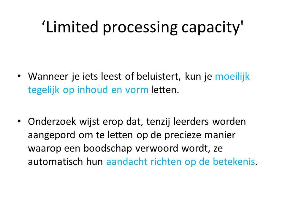 'Limited processing capacity' Wanneer je iets leest of beluistert, kun je moeilijk tegelijk op inhoud en vorm letten. Onderzoek wijst erop dat, tenzij