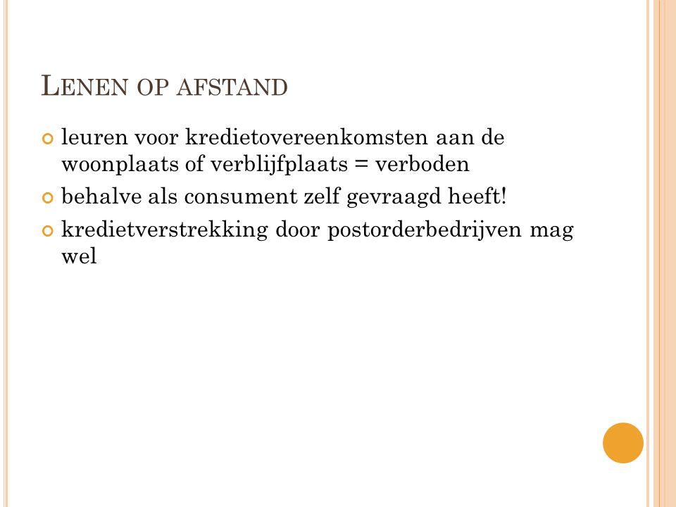 L ENEN OP AFSTAND leuren voor kredietovereenkomsten aan de woonplaats of verblijfplaats = verboden behalve als consument zelf gevraagd heeft.