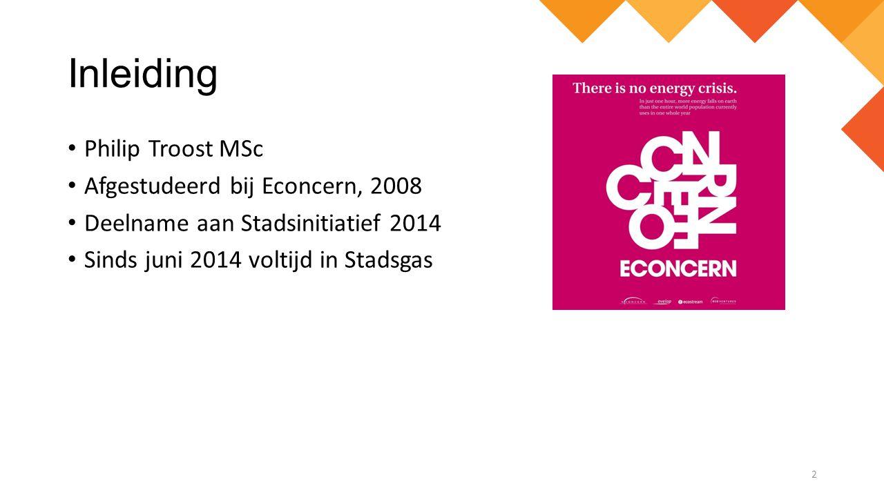 Inleiding Philip Troost MSc Afgestudeerd bij Econcern, 2008 Deelname aan Stadsinitiatief 2014 Sinds juni 2014 voltijd in Stadsgas 2