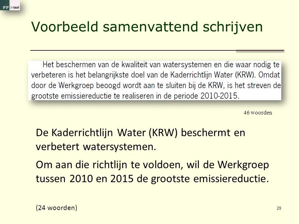 Voorbeeld samenvattend schrijven 29 De Kaderrichtlijn Water (KRW) beschermt en verbetert watersystemen.