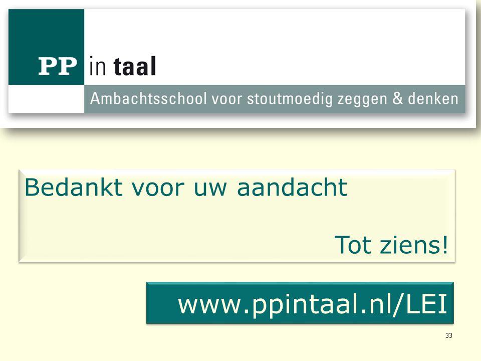 33 Bedankt voor uw aandacht Tot ziens! Bedankt voor uw aandacht Tot ziens! www.ppintaal.nl/LEI