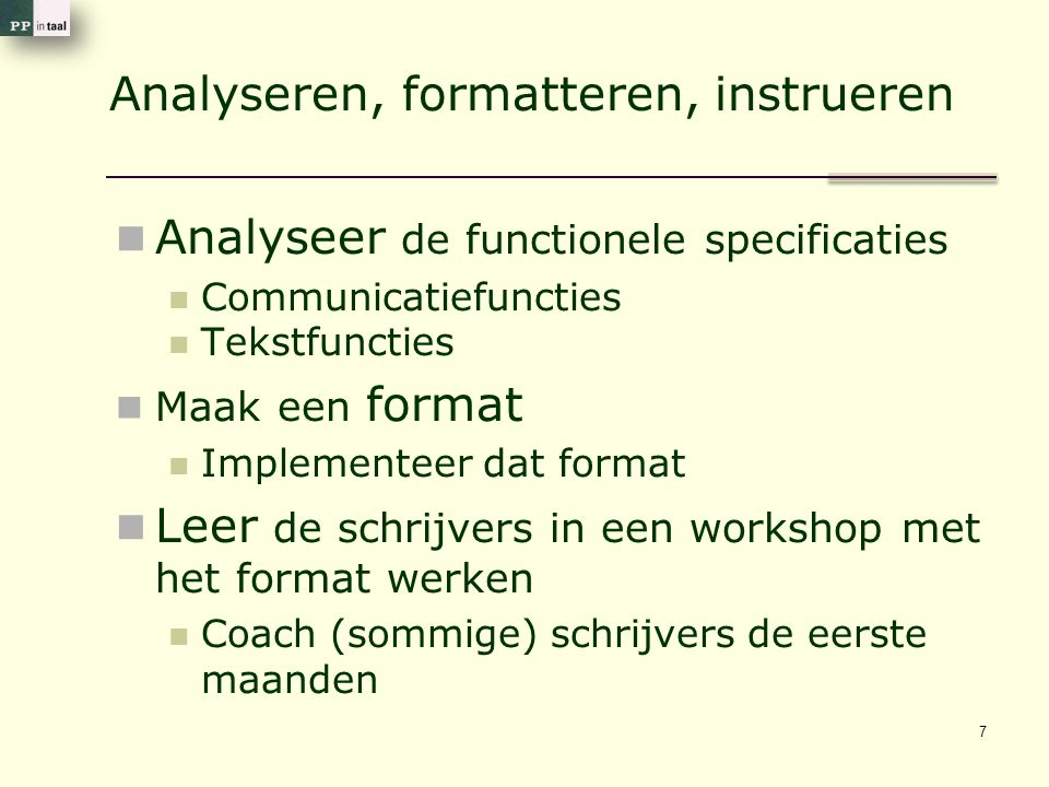 Analyseren, formatteren, instrueren Analyseer de functionele specificaties Communicatiefuncties Tekstfuncties Maak een format Implementeer dat format