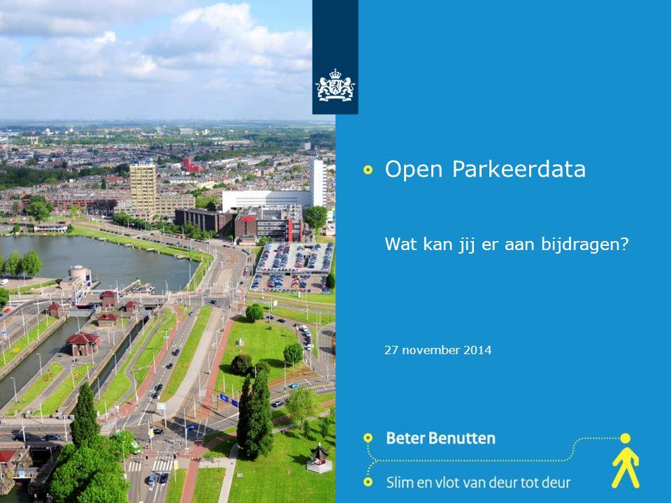 Open Parkeerdata Wat kan jij er aan bijdragen? 27 november 2014
