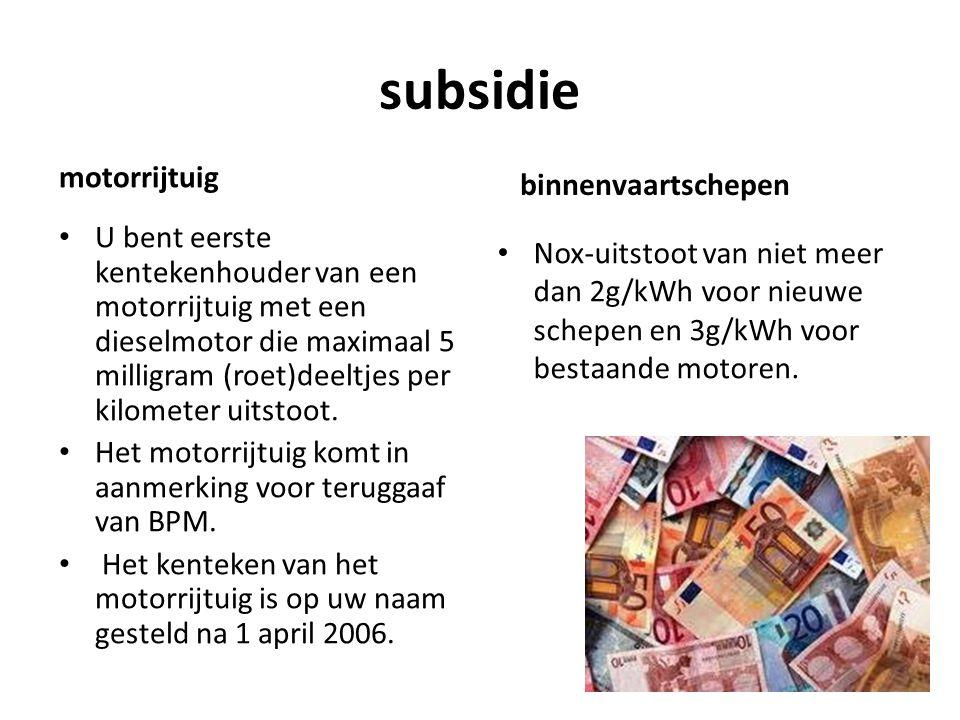 subsidie motorrijtuig U bent eerste kentekenhouder van een motorrijtuig met een dieselmotor die maximaal 5 milligram (roet)deeltjes per kilometer uitstoot.