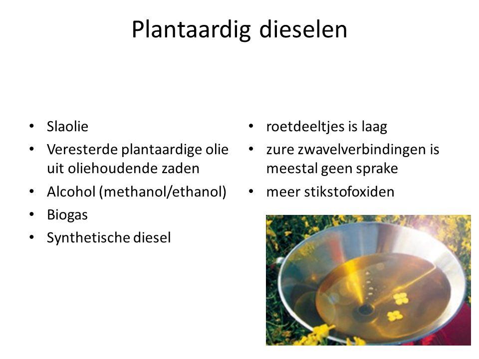 Plantaardig dieselen Slaolie Veresterde plantaardige olie uit oliehoudende zaden Alcohol (methanol/ethanol) Biogas Synthetische diesel roetdeeltjes is laag zure zwavelverbindingen is meestal geen sprake meer stikstofoxiden