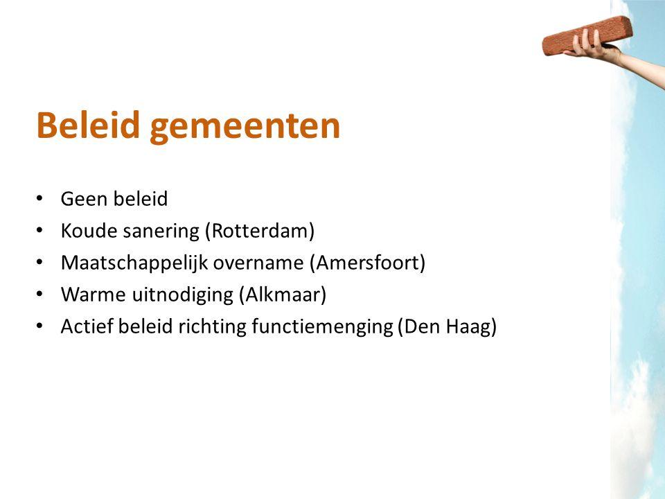 Beleid gemeenten Geen beleid Koude sanering (Rotterdam) Maatschappelijk overname (Amersfoort) Warme uitnodiging (Alkmaar) Actief beleid richting funct