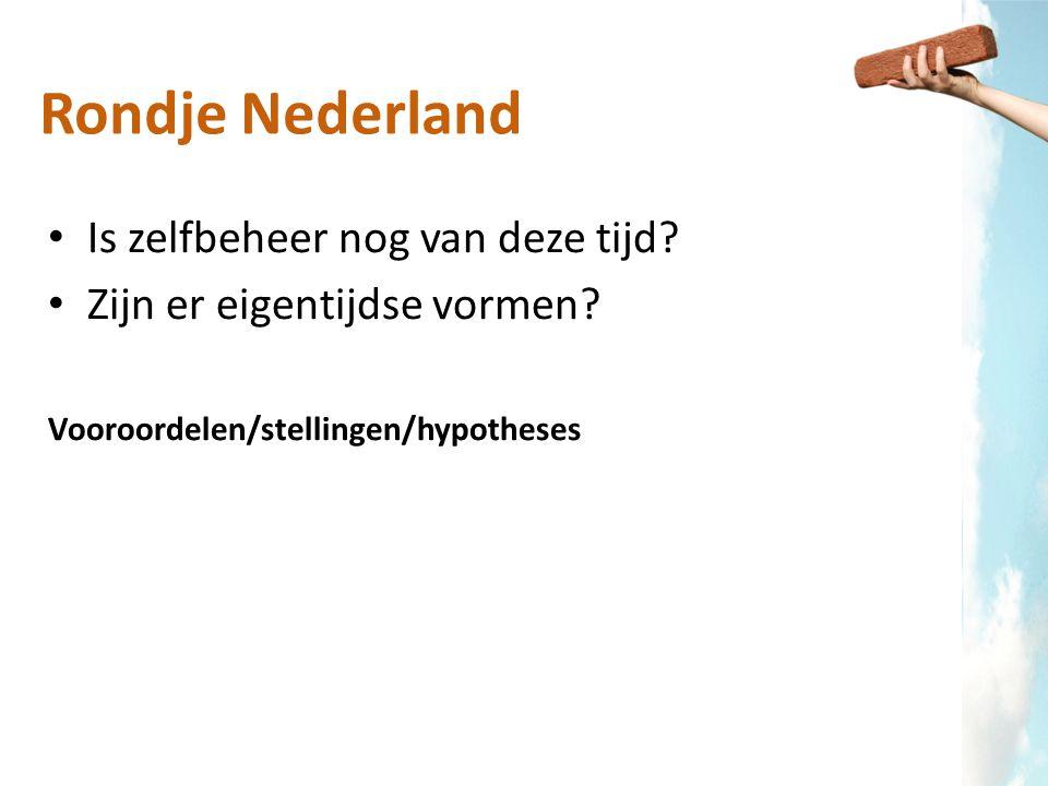 Rondje Nederland Is zelfbeheer nog van deze tijd? Zijn er eigentijdse vormen? Vooroordelen/stellingen/hypotheses