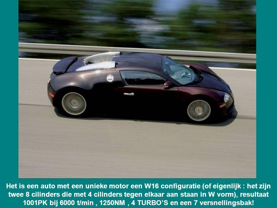 Het is een auto met een unieke motor een W16 configuratie (of eigenlijk : het zijn twee 8 cilinders die met 4 cilinders tegen elkaar aan staan in W vorm), resultaat 1001PK bij 6000 t/min, 1250NM, 4 TURBO'S en een 7 versnellingsbak!