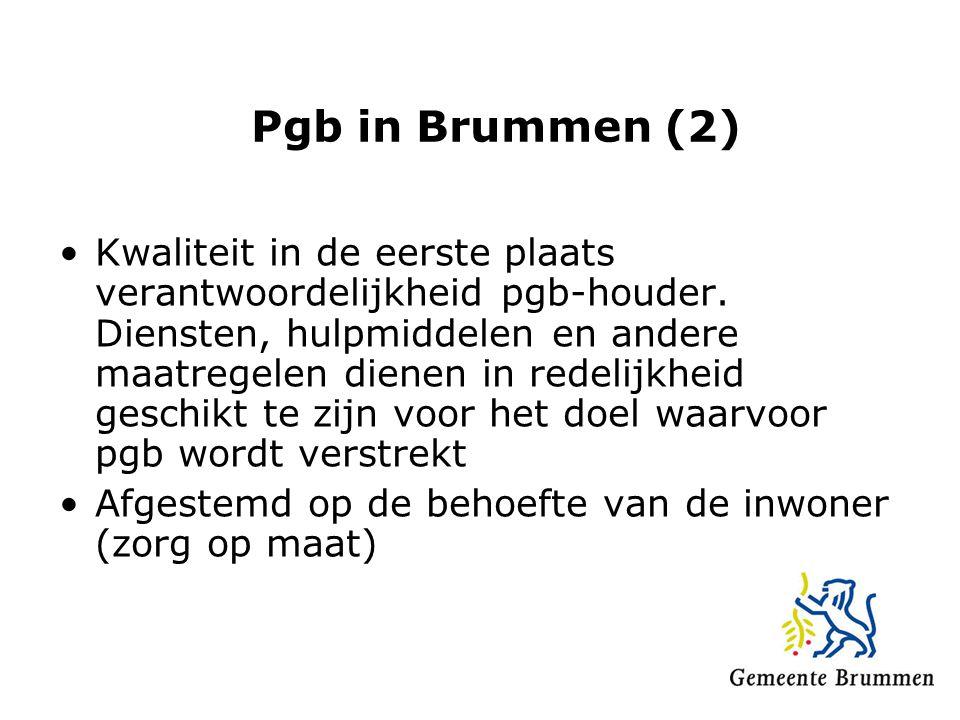 Pgb in Brummen (2) Kwaliteit in de eerste plaats verantwoordelijkheid pgb-houder. Diensten, hulpmiddelen en andere maatregelen dienen in redelijkheid