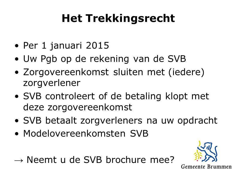 Het Trekkingsrecht Per 1 januari 2015 Uw Pgb op de rekening van de SVB Zorgovereenkomst sluiten met (iedere) zorgverlener SVB controleert of de betali
