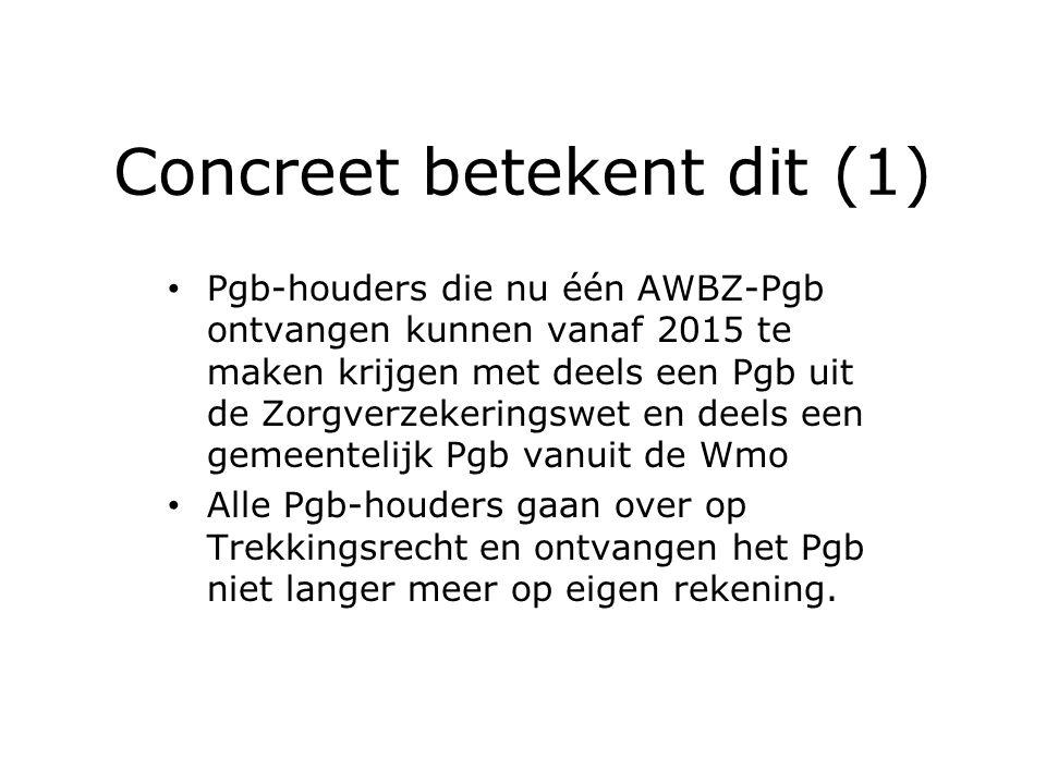 Concreet betekent dit (1) Pgb-houders die nu één AWBZ-Pgb ontvangen kunnen vanaf 2015 te maken krijgen met deels een Pgb uit de Zorgverzekeringswet en