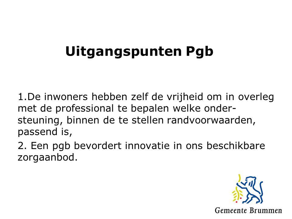 Uitgangspunten Pgb 1.De inwoners hebben zelf de vrijheid om in overleg met de professional te bepalen welke onder- steuning, binnen de te stellen rand