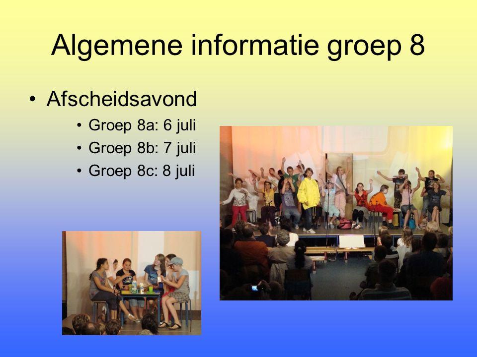 Algemene informatie groep 8 Afscheidsavond Groep 8a: 6 juli Groep 8b: 7 juli Groep 8c: 8 juli