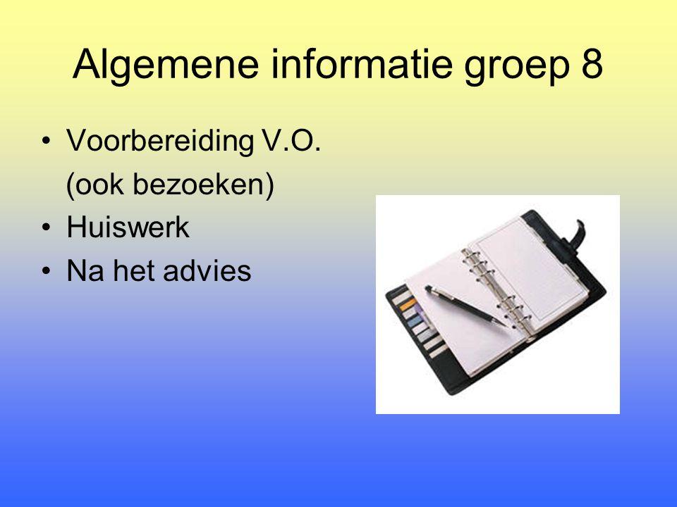 Algemene informatie groep 8 Voorbereiding V.O. (ook bezoeken) Huiswerk Na het advies