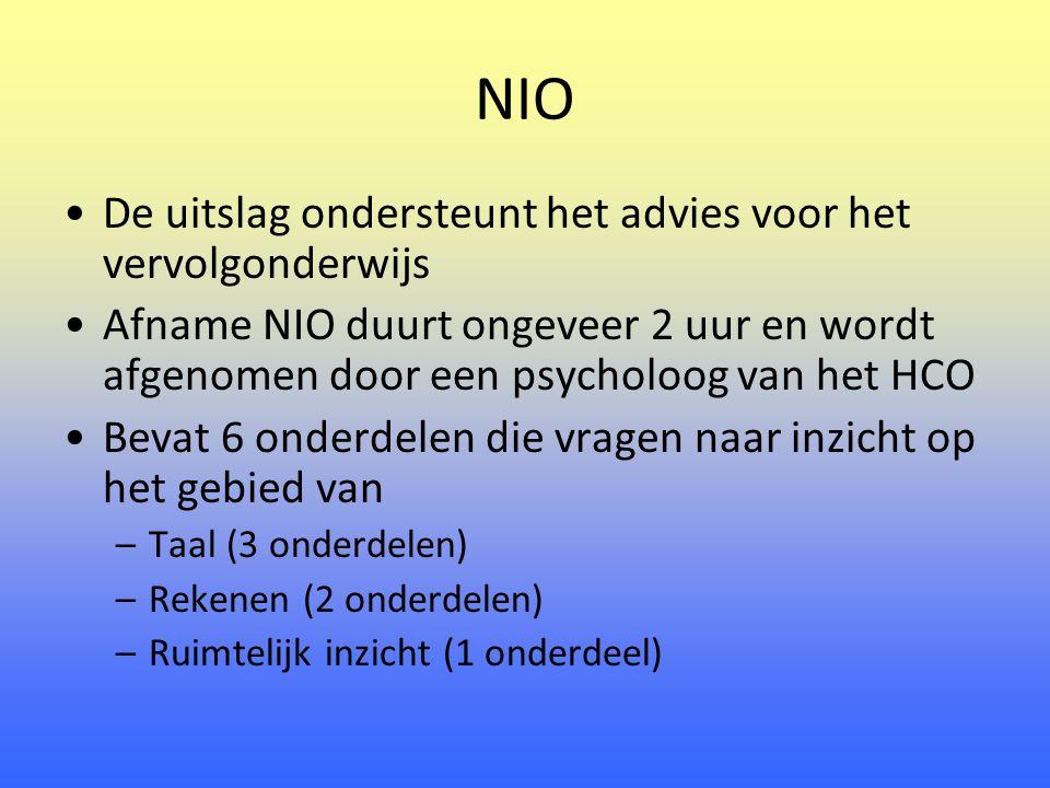 NIO De uitslag ondersteunt het advies voor het vervolgonderwijs Afname NIO duurt ongeveer 2 uur en wordt afgenomen door een psycholoog van het HCO Bevat 6 onderdelen die vragen naar inzicht op het gebied van –Taal (3 onderdelen) –Rekenen (2 onderdelen) –Ruimtelijk inzicht (1 onderdeel)
