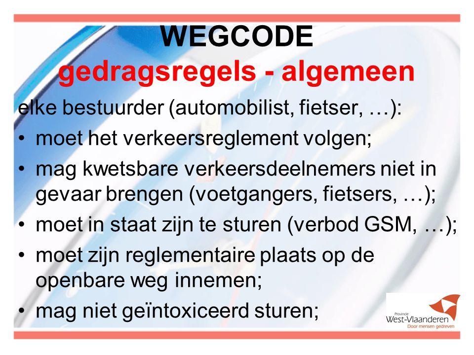 WEGCODE gedragsregels - algemeen elke bestuurder (automobilist, fietser, …): moet het verkeersreglement volgen; mag kwetsbare verkeersdeelnemers niet