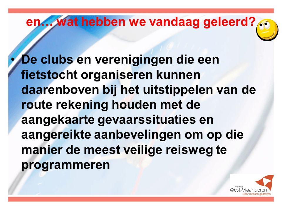 en… wat hebben we vandaag geleerd? De clubs en verenigingen die een fietstocht organiseren kunnen daarenboven bij het uitstippelen van de route rekeni