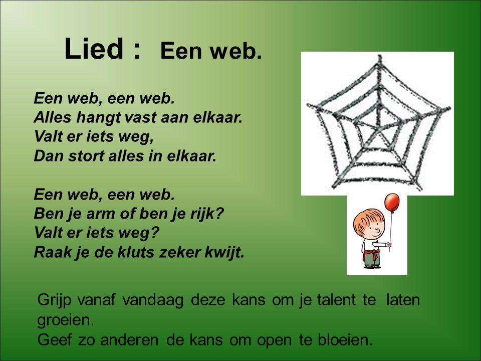 Lied : Een web. Een web, een web. Alles hangt vast aan elkaar. Valt er iets weg, Dan stort alles in elkaar. Een web, een web. Ben je arm of ben je rij