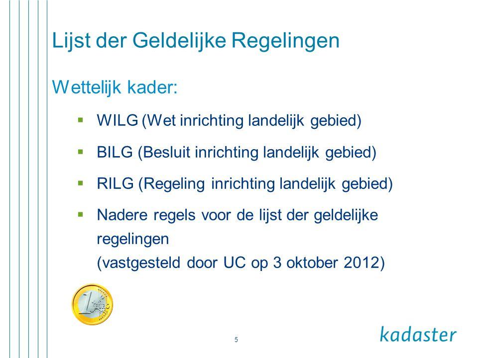 5 Lijst der Geldelijke Regelingen Wettelijk kader:  WILG (Wet inrichting landelijk gebied)  BILG (Besluit inrichting landelijk gebied)  RILG (Regel