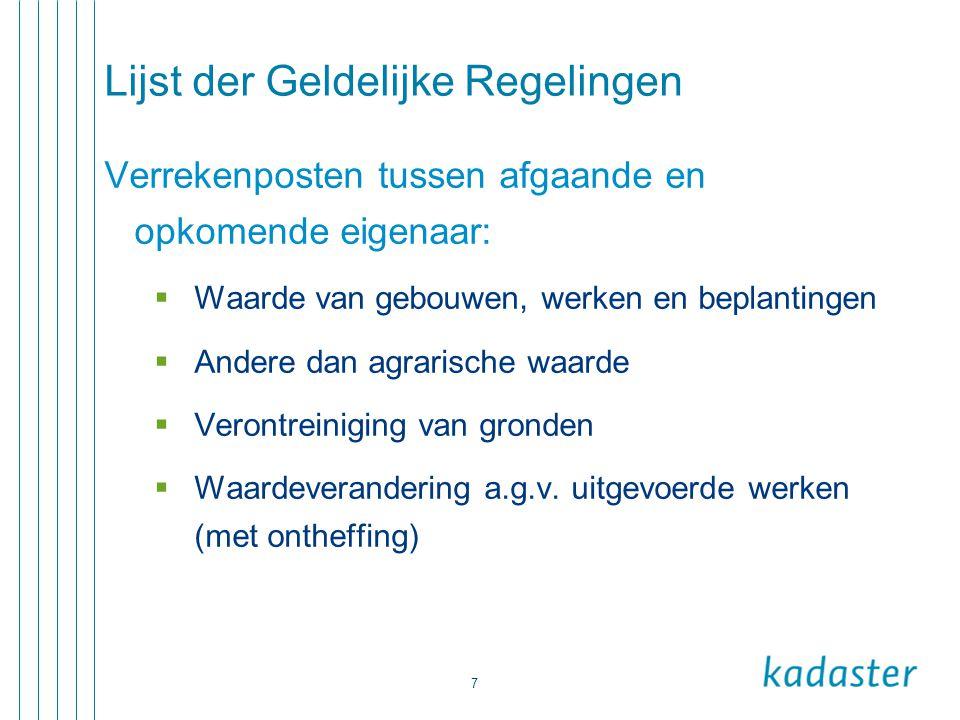 7 Lijst der Geldelijke Regelingen Verrekenposten tussen afgaande en opkomende eigenaar:  Waarde van gebouwen, werken en beplantingen  Andere dan agr